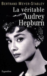La Véritable Audrey Hepburn - Bertrand Meyer-Stabley