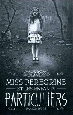 Miss Peregrine et les enfants particuliers - Ransom Riggs